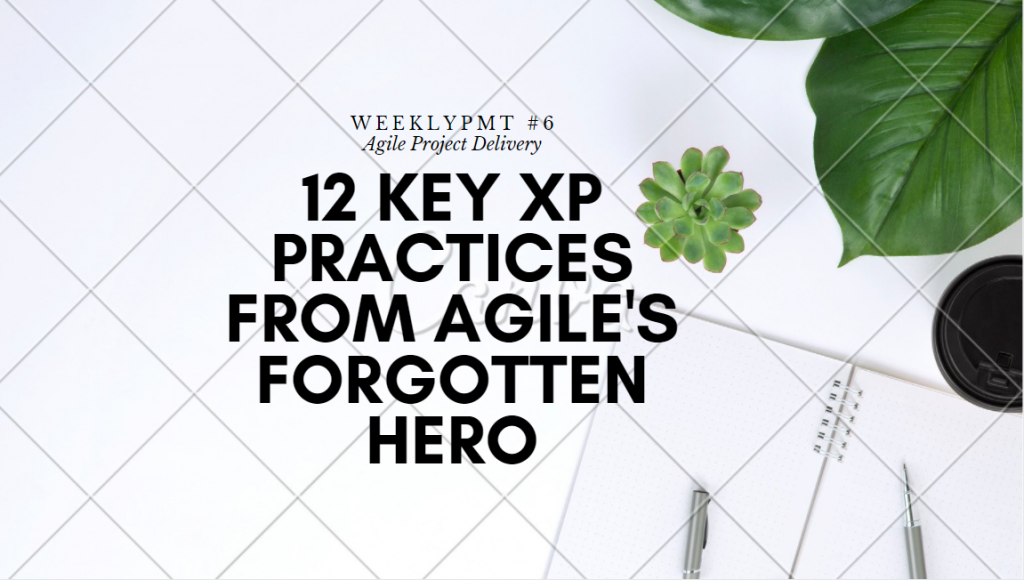 12 Key XP Practices from Agile's Forgotten Hero