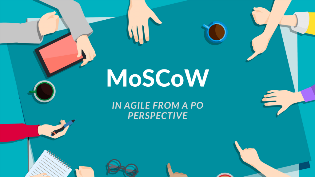 MoSCoW Prioritization in Agile from a Product Owner